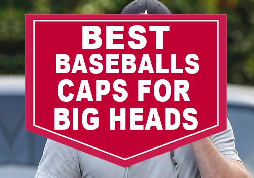 Best Baseball Caps for Big Heads