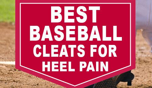 Best Baseball Cleats For Heel Pain