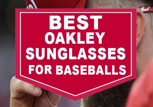 Best Oakley Sunglasses for Baseball